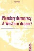 Planetary Democracy: A Western Dream? [Jan 01, 2001] Mappa, Sophia