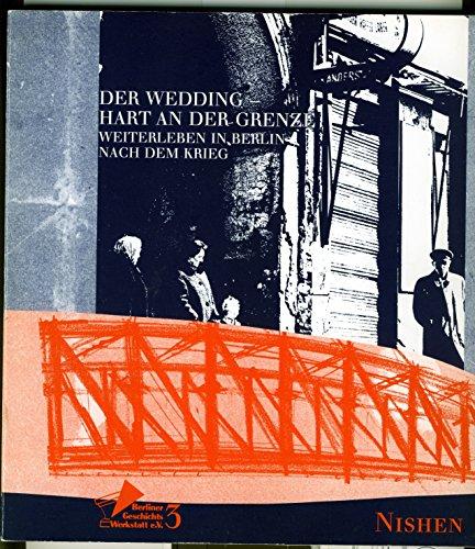 9783889401328: Der Wedding--hart an der Grenze: Weiterleben in Berlin nach dem Krieg (Berliner Geschichts Werkstatt e.V)