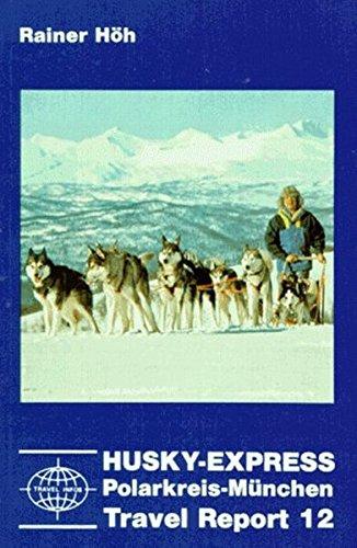 9783889530110: Husky Express: Hundeschlittenfahrt Polarkreis - München