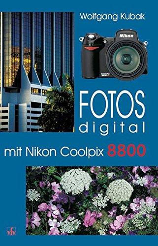 9783889551580: Fotos digital mit Nikon Coolpix 8800: Kamerapraxis, Tipps und Tricks, Hintergr�nde, Basiswissen, Nachschlagewerk