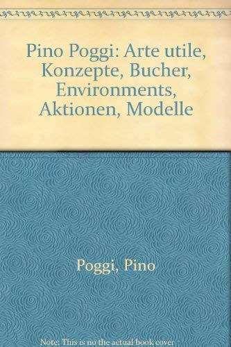 9783889600080: Pino Poggi. Arte Utile - Konzepte - Bücher - Environments - Aktionen - Modelle