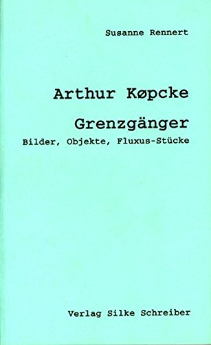 Arthur Kopcke: Grenzganger: Bilder, Objekte, Fluxus-Stucke: Kopcke, Arthur and