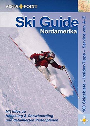 Ski Guide Nordamerika: Mit Infos zu Heliskiing & Snowboarding und detaillierten Pistenplänen. 100 Skigebiete - Insider Tipps - Service von A - Z - Christoph Schrahe
