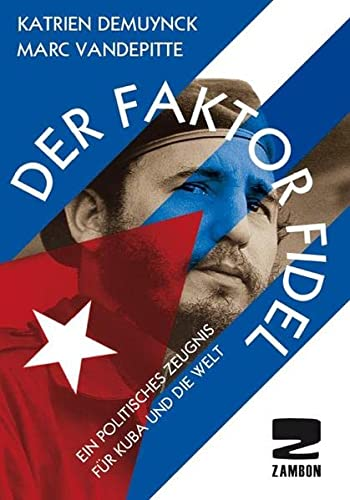 Der Faktor Fidel: Ein politisches Zeugnis für: Demuynck, Katrien, Vandepitte,