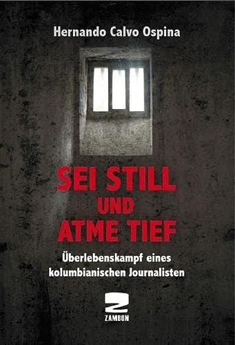 9783889752215: Sei still und atme tief: Überlebenskampf eines kolumbianischen Journalisten