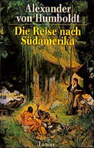 Humboldt, A: Reise n. Suedamerika: Humboldt, Alexander Von