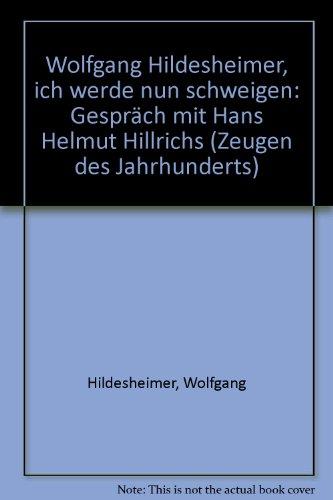 """9783889773265: Wolfgang Hildesheimer, """"ich werde nun schweigen"""": Gespräch mit Hans Helmut Hillrichs in der Reihe """"Zeugen des Jahrhunderts (German Edition)"""