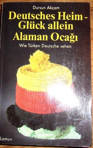 9783889773463: Deutsches Heim, Gl�ck allein: Wie T�rken Deutsch sehen. T�rkisch - Deutsch