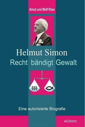 Helmut Simon - Recht bändigt Gewalt: Eine autorisierte Biografie (Paperback): Wolf Röse, Almut Röse