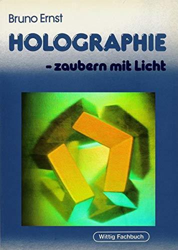 Holographie, zaubern mit Licht: Bruno Ernst
