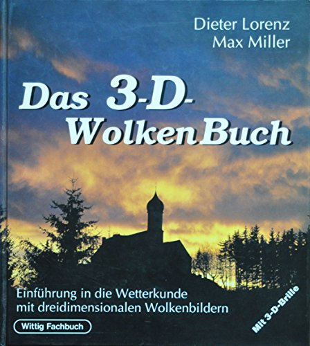 Das 3-D-Wolkenbuch. Einführung in die Wetterkunde mit: Lorenz, Dieter; Miller,