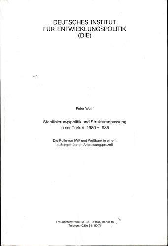 9783889850447: Stabilisierungspolitik und Strukturanpassung in der Turkei, 1980-1985: Die Rolle von IWF und Weltbank in einem aussengestutzten Anpassungsprozess (Schriften ... Instituts fur Entwicklungspolitik, DIE)