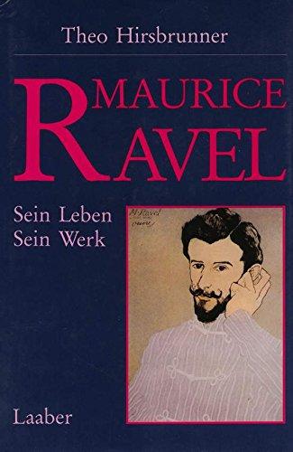 MAURICE RAVEL Sein Leben - Sein Werk: Hirsbrunner, Theo: