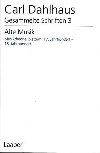 Carl Dahlhaus Gesammelte Schriften 3 Alte Musik : Musiktheorie bis zum 17. Jahrhundert - 18. ...