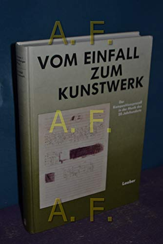 9783890072586: Vom Einfall zum Kunstwerk: Der Kompositionsprozess in der Musik des 20. Jahrhunderts (Publikationen der Hochschule für Musik und Theater Hannover) (German Edition)