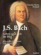 J. S. Bach: Leben und Zeit im Bild - M Knispel, Claudia