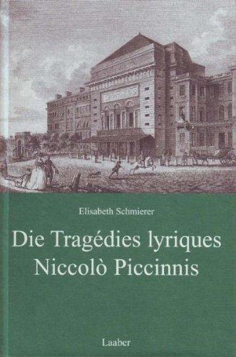 Die Tragedies lyriques Niccolo Piccinnis: Zur Synthese franzosischer und italienischer Oper im ...