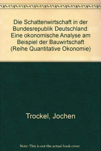 9783890121079: Die Schattenwirtschaft in der Bundesrepublik Deutschland. ( = Quantitative Ökonomie, 5) . Eine ökonomische Analyse am Beispiel der Bauwirtschaft