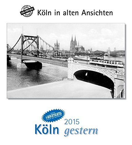 9783890137414: Köln gestern 2015. Kalender: Köln in alten Ansichten