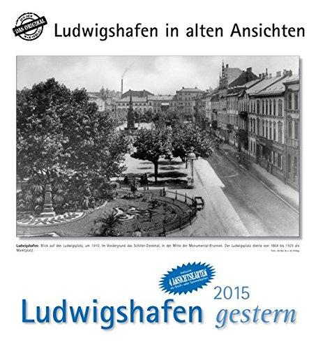 9783890137469: Ludwigshafen gestern 2015 Kalender: Ludwigshafen in alten Ansichten