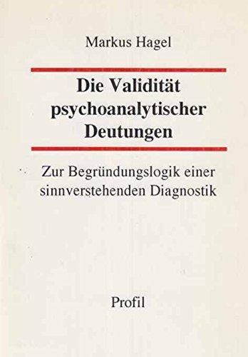 9783890193403: Die Validität psychoanalytischer Deutungen. Zur Begründungslogik einer sinnverstehenden Diagnostik