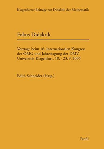 9783890195988: Fokus Didaktik: Vorträge beim 16. Internationalen Kongress der ÖMG und Jahrestagung der DMV Universität Klagenfurt, 18. - 23.9.2005