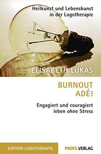 9783890196640: Burnout adé!: Engagiert und couragiert leben ohne Stress