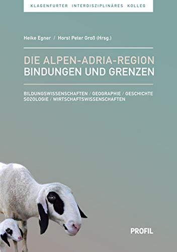 9783890196916: Die Alpen-Adria-Region - Bindungen und Grenzen: Bildungswissenschaften - Geographie - Geschichte - Soziologie - Wirtschaftswissenschaften