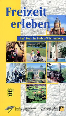 Freizeit erleben. Auf Tour in Baden-Württemberg. (Topographische: Landesvermessungsamt Baden-Württemberg Hrsg.