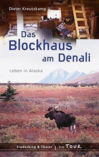 9783890297200: Das Blockhaus am Denali: Leben in Alaska