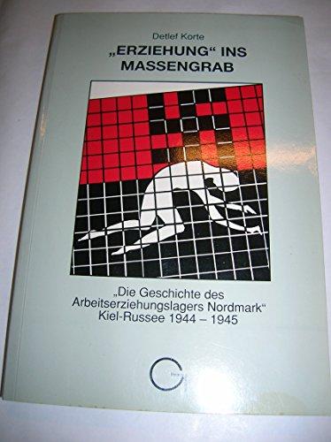 """9783890299228: """"Erziehung"""" ins Massengrab: Die Geschichte des """"Arbeitserziehungslagers Nordmark"""", Kiel Russee, 1944-1945 (Veröffentlichung des Beirats für ... in Schleswig-Holstein) (German Edition)"""