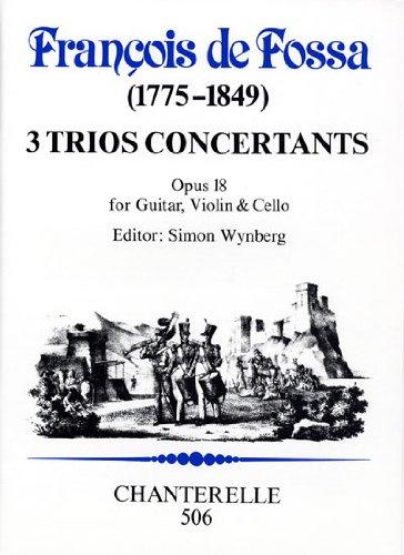 de Fossa: 3 Trios Concertants, op. 18 - Guitar Part (Chanterelle): by Francois de Fossa, edited by ...