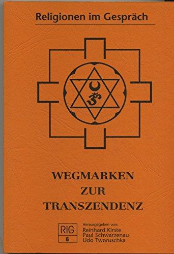 Wegmarken der Transzendenz (Religionen im Gespräch, Bd.8: Reinhard / Schwarzenau,