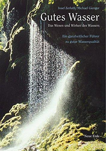 9783890600710: Gutes Wasser: Das Wesen und Wirken des Wassers. Ein ganzheitlicher Führer zu guter Wasserqualität