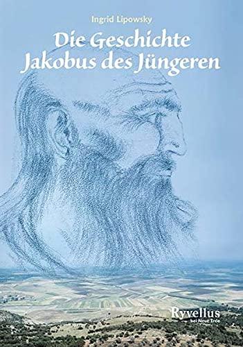 Die Geschichte Jakobus des Jüngeren: Erzählt von: Lipowsky, Ingrid