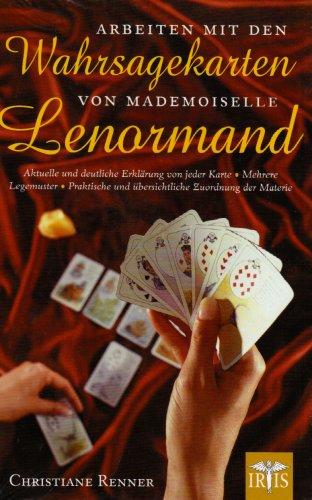 9783890602615: Arbeiten mit den Wahrsagekarten von Mademoiselle Lenormand: Aktuelle und deutliche Erklärung von jeder Karte. Mehrere Legemuster. Praktische und übersichtliche Zuordnung der Materie