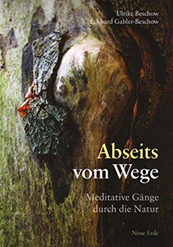 Abseits vom Wege : Meditative Gänge durch die Natur. - Beschow, Ulrike und Eckhard Gabler-Beschow