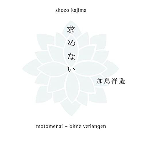 Motomenai - Ohne Verlangen: Shozo Kajima