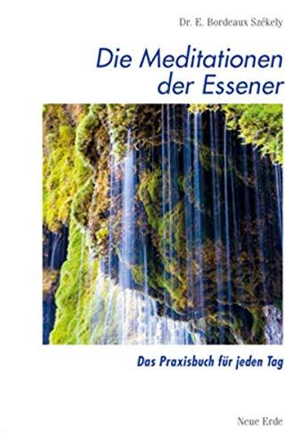 Die Meditationen der Essener: Das Praxisbuch fur: Edmond B Szekely