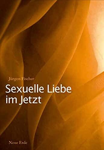 9783890606569: Sexuelle Liebe im Jetzt: Tantra und die zweite Sexuelle Revolution
