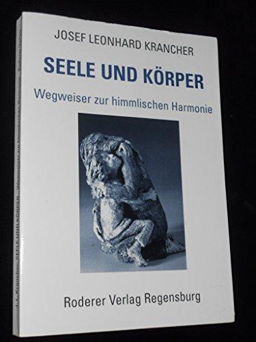 Seele und Körper Wegweiser zur himmlischen Harmonie: Krancher, Josef Leonhard: