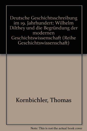 9783890850078: Deutsche Geschichtsschreibung im 19. Jahrhundert: Wilhelm Dilthey und die Begründung der modernen Geschichtswissenschaft (Reihe Geschichtswissenschaft)