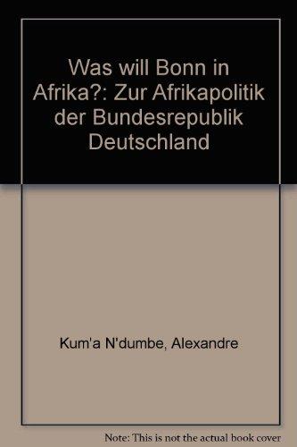 Was will Bonn in Afrika?: Zur Afrikapolitik: Alexandre Kum'a N'dumbe