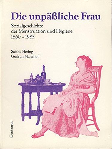 9783890856339: Die unpässliche Frau: Sozialgeschichte der Menstruation und Hygiene 1860-1985