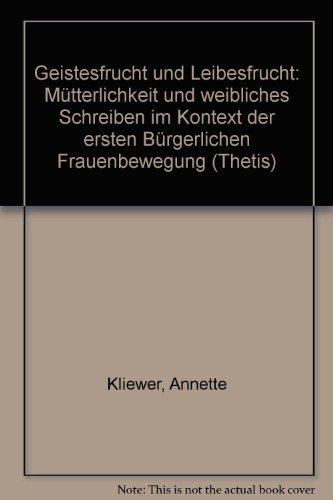 9783890856605: Geistesfrucht und Leibesfrucht: Mutterlichkeit und weibliches Schreiben im Kontext der ersten Burgerlichen Frauenbewegung (Thetis) (German Edition)
