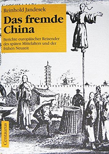 9783890857565: Das fremde China: Berichte europaischer Reisender des spaten Mittelalters und der fruhen Neuzeit (Weltbild und Kulturbegegnung) (German Edition)