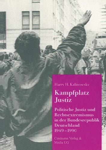 Kampfplatz Justiz: Politische Justiz Und Rechtsextremismus in Der Bundesrepublik Deutschland 1949-...