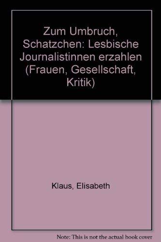 9783890859651: Zum Umbruch, Schatzchen: Lesbische Journalistinnen erzahlen (Frauen, Gesellschaft, Kritik)