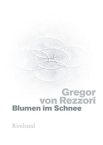 Blumen im Schnee: Gregor von Rezzori