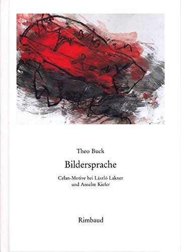 Bildersprache: Celan-Motive bei Laszlo Lakner und Anselm: Theo Buck
